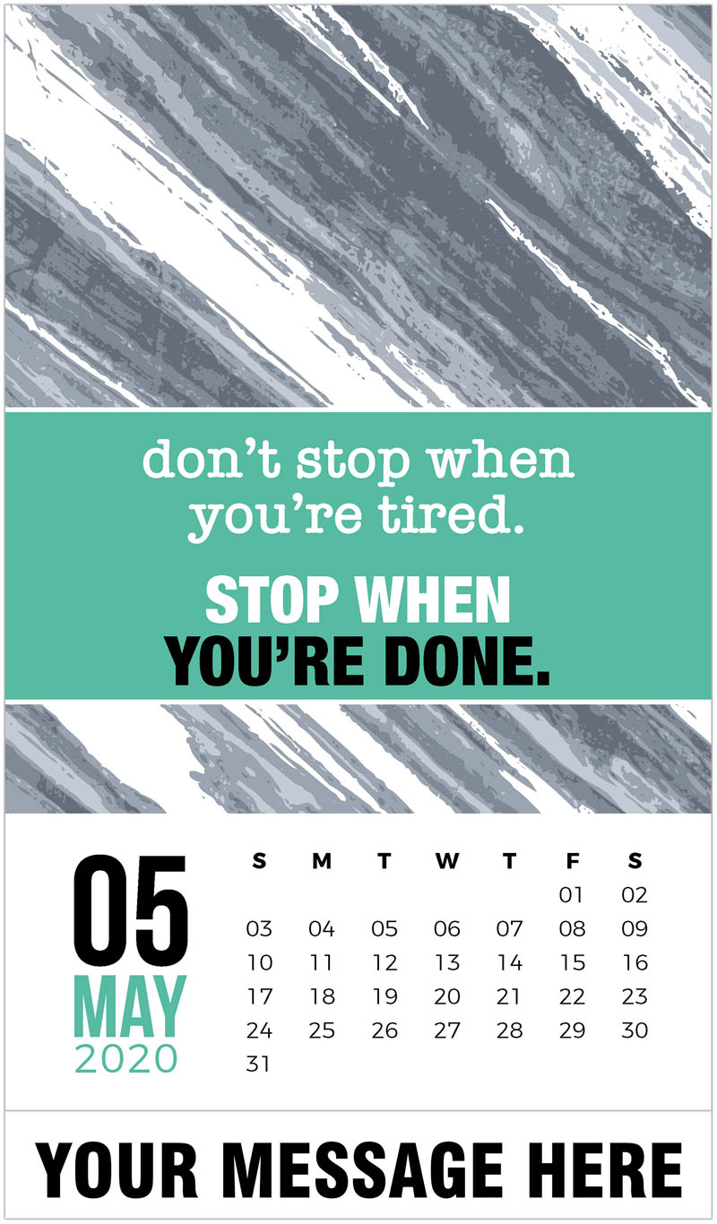 2020 Promotional Calendar - Don't stop when you're tired. Stop when you're done. - May